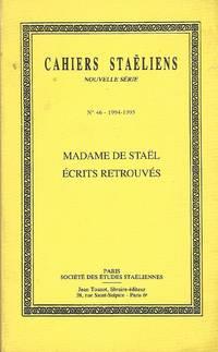 Cahiers Staëliens, nouvelle série No 46, 1994-1995, Madame de Staël écrits retrouvés by   avec la collaboration de Simone Balayé Isbell John - Paperback - 1995 - from LES TEMPS MODERNES and Biblio.com