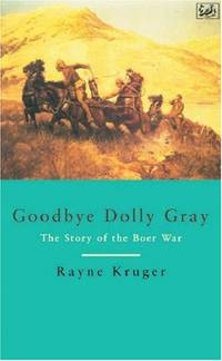 Goodbye Dolly Gray: The Story of the Boer War (Pimlico) by Kruger, Rayne
