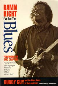 Damn Right I've Got the Blues Buddy Guy and the Blues Roots of Rock-and-Roll