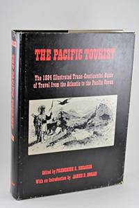 The Pacific Tourist Adams & Bishop's Illustrated Trans-Continental Guide of Travel, The...