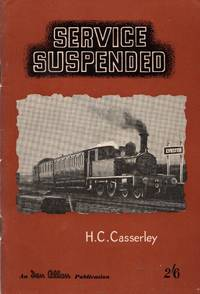 Service Suspended: A Pictorial Souvenir of British Passenger Services That are No Longer in Operation.