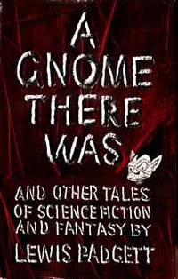 A GNOME THERE WAS AND OTHER TALES OF SCIENCE FICTION AND FANTASY