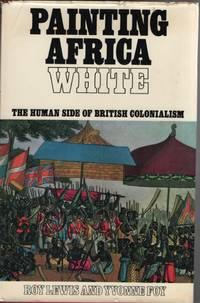 Painting Africa White. the Human Side of British Colonialism.