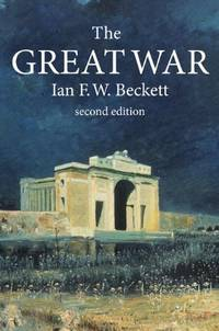 The Great War: 1914-1918 (Modern Wars In Perspective) by Beckett, Ian F. W