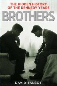 Brothers : The Hidden History of the Kennedy Years