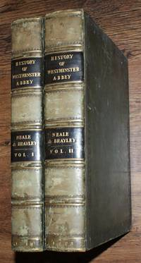 The History and Antiquities of the Abbey Church of St Peter, Westminter: including Notices and Biographical Memoirs of the Abbots and Deans of that Foundation