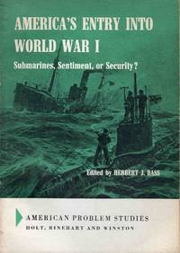 America's Entry Into World War I Submarines, Sentiment, or Security?