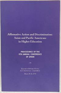 image of Affirmative action and discrimination: Asian and Pacific Americans in Higher Education. Proceedings of the 9th annual conference of APAHE, Radisson/Miyako Hotel, San Francisco, California, March 8-10, 1996