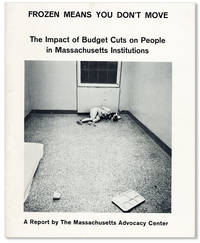 Frozen Means You Don't Move: The Impact of Budget Cuts on People in Massachusetts Institutions