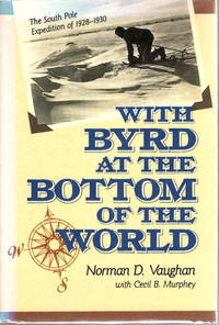 With Byrd at the Bottom of the World; The South Pole Expedition of 1928-30 [from the Steve Fossett collection]
