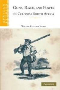 Guns  Race  and Power in Colonial South Africa African Studies
