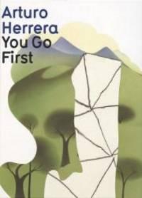 Arturo Herrera: You Go First