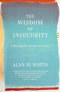 The Wisdom of Insecurity: A Message for an Age of Anxiety by Watts, Alan W