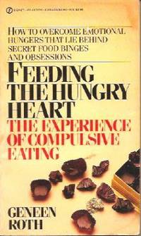 Feeding The Hungry Heart : The Experience Of Compulsive Eating
