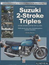 How to Restore Suzuki 2-Stroke Triples. GT35, GT550 & GT750 1971 to 1978: Your Step-by-Step Colour Illustrated Guide to Complete Restoration