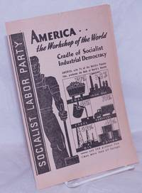 image of America..the Workshop of the World: Cradle of Socialist Industrial Democracy