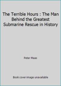 The Terrible Hours The Man Behind the Greatest Submarine Rescue in History