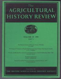 The Agricultural History Review, Volume 29 1981 Part I: The Demesne Lessees of Fifteenth-Century Wiltshire; The Regional Uniqueness of English Field Systems? Some Evidence from Eastern Norfolk etc