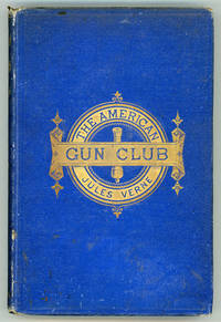 THE AMERICAN GUN CLUB ... REPRINTED FROM THE EARTH TO THE MOON IN NINETY-SEVEN HOURS AND TWENTY MINUTES, AND A TRIP AROUND IT. Translated from the French by Louis Mercier ... and Eleanor E. King ..