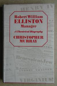 Robert William Elliston, Manager: A Theatrical Biography.