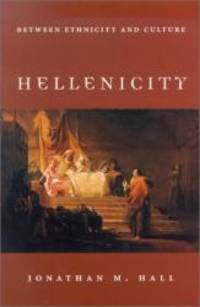 Hellenicity: Between Ethnicity and Culture by Jonathan M. Hall - 2002-06-06