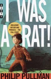 I Was a Rat! by Philip Pullman - 2000