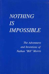 Nothing Is Impossible the Adventures And Inventions of Nathan Bill Morris