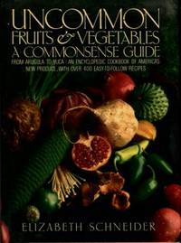 Uncommon Fruits & Vegetables: A Commonsense Guide by  Elizabeth Schneider - 1st Edition - 1986 - from Chris Hartmann, Bookseller and Biblio.com