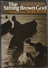 The Strong Brown God The Story of the Niger River