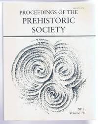 Proceedings of the Prehistoric Society, 2012, Volume 78
