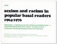 Sexism and Racism in Popular Basal Readers, 1964-1976. Based upon: a 1973 report by the Baltimore Feminist Project; a 1975 Postscript by Mary Jane Lupton; an Afterword by the Racism and Sexism Resource Center for Educators