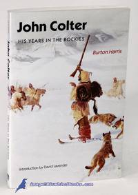 John Colter: His Years in the Rockies by  Burton HARRIS  - Paperback  - 1993  - from Bluebird Books (SKU: 85306)