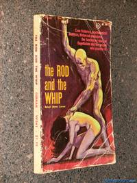 The Rod And The Whip - Every Form Of Sexual Behavior Relating To Flagellation Is Recorded In This Unique Work