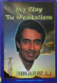 My Way to Mentalism by  Tony Binarelli - Hardcover - 2000 - from LJ's Books (SKU: 054026)