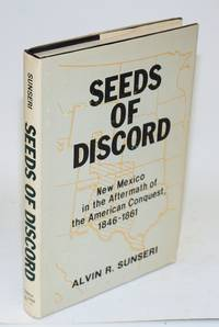 Seeds of discord; New Mexico in the aftermath of the American conquest, 1846-1861