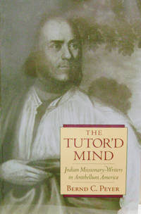 The Tutor'd Mind:  Indian Missionary-Writers in Antebellum America