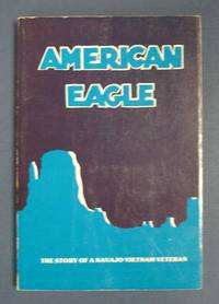 AMERICAN EAGLE.  The Story of a Navajo Vietnam Veteran