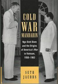 Cold War Mandarin: Ngo Dinh Diem and the Origins of America's War in Vietnam, 1950?1963...