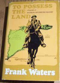 To Possess The Land: Biography Arthur Rochford Manby