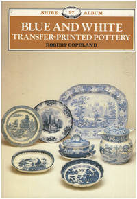 Blue and White Transfer-Printed Pottery (Shire Album 97)
