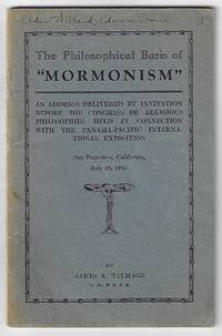 The Philosophical Basis of Mormonism, An Address Delivered by Invitation Before the Congress of Religious Philosophies held in Connection with the Panama-Pacific International Exposition, San Francisco, California, July 29, 1915