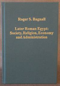 image of LATER ROMAN EGYPT: SOCIETY, RELIGION, ECONOMY AND ADMINISTRATION (Variorum Collected Studies Series)