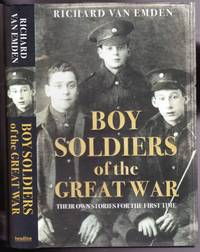 Boy Soldiers of the Great War: Their Own Stories for the First Time  -(re:  The First World War -...