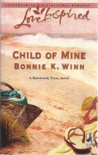 Child of Mine (Rosewood, Texas Series #2) (Love Inspired #348) by  Bonnie K Winn - Paperback - 2006-05-01 - from Vada's Book Store and Biblio.co.uk