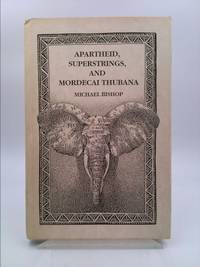 Apartheid, superstrings, and Mordecai Thubana by Bishop, Michael - 1989