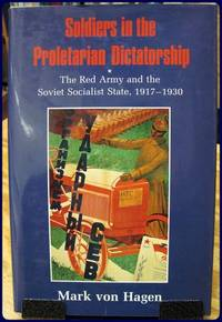 SOLDIERS IN THE PROLETARIAN DICTATORSHIP. The Red Army and the Soviet Socialist State, 1917-1930.
