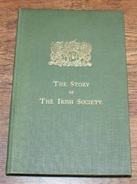 image of The Story of the Irish Society, Being a Brief Historical Account of the Foundation and Work of the Honourable the Irish Society of London. Printed in Celebration of the Tercentenary of the granting of the Society's Charter in 1613