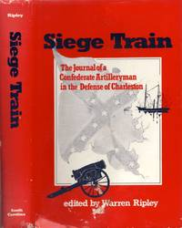 Siege Train: The Journal of a Confederate Artillerymen in the Defense of Charleston