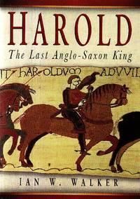 Harold. The Last Anglo-Saxon King by WALKER Ian W - First Edition - 1997 - from Studio Bibliografico Marini and Biblio.com