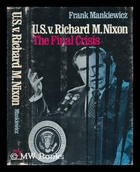 U. S. V. Richard M. Nixon : the Final Crisis / Frank Mankiewicz